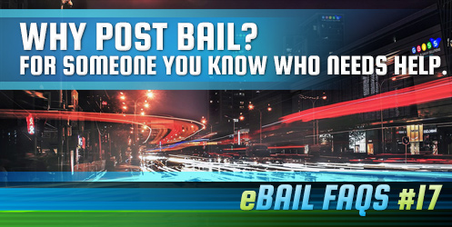 Why Post Bail? for Someone you Know Who Needs Help